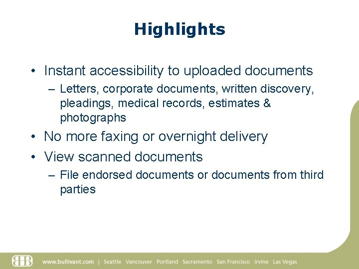 Highlights • Instant accessibility to uploaded documents – Letters, corporate documents, written discovery, pleadings,