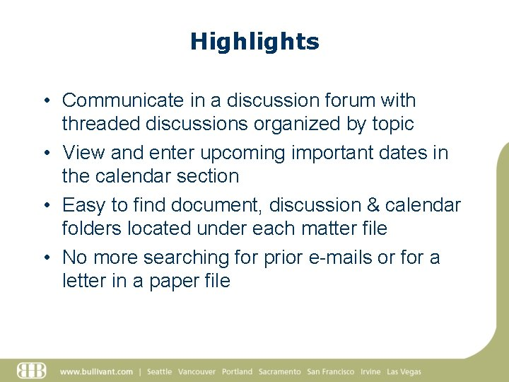 Highlights • Communicate in a discussion forum with threaded discussions organized by topic •