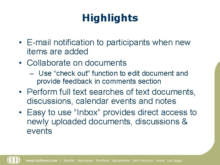 Highlights • E-mail notification to participants when new items are added • Collaborate on