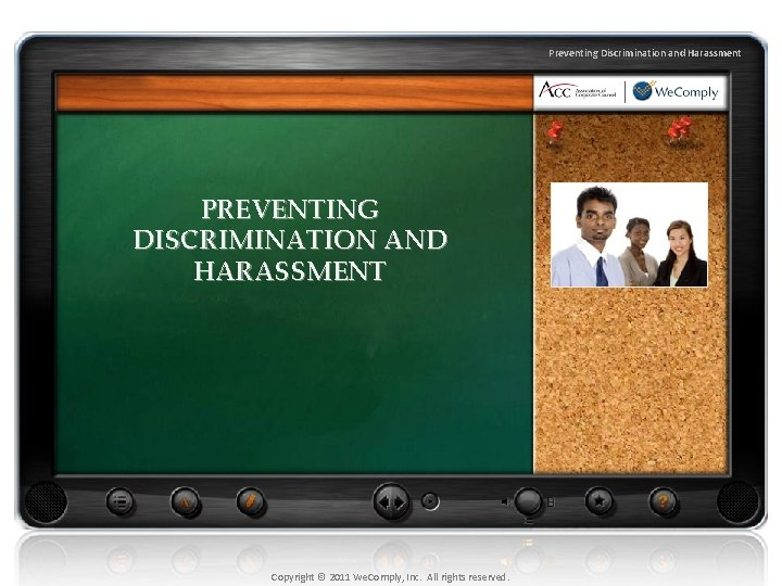 Preventing Discrimination and Harassment PREVENTING DISCRIMINATION AND HARASSMENT Copyright © 2011 We. Comply, Inc.