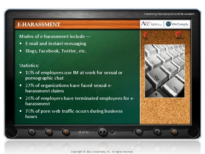 Preventing Discrimination and Harassment E-HARASSMENT Modes of e-harassment include — • E-mail and instant-messaging