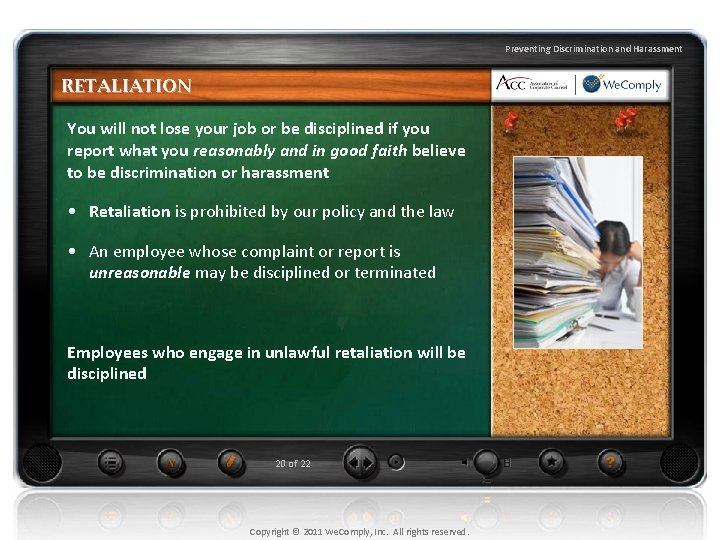 Preventing Discrimination and Harassment RETALIATION You will not lose your job or be disciplined