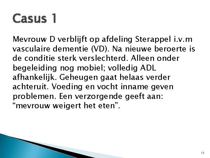 Casus 1 Mevrouw D verblijft op afdeling Sterappel i. v. m vasculaire dementie (VD).