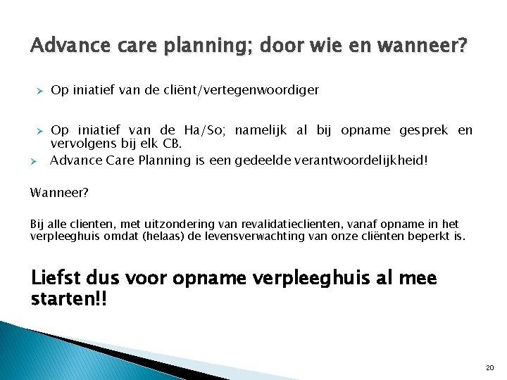 Advance care planning; door wie en wanneer? Ø Ø Ø Op iniatief van de
