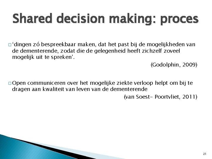 Shared decision making: proces � 'dingen zó bespreekbaar maken, dat het past bij de