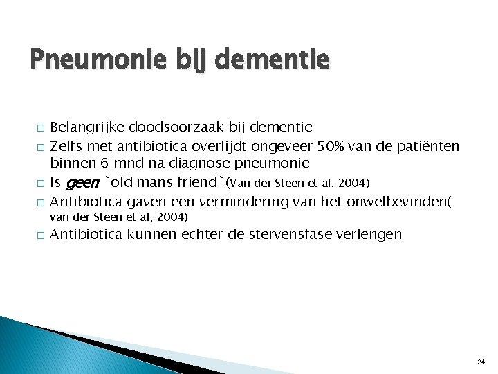 Pneumonie bij dementie � � Belangrijke doodsoorzaak bij dementie Zelfs met antibiotica overlijdt ongeveer