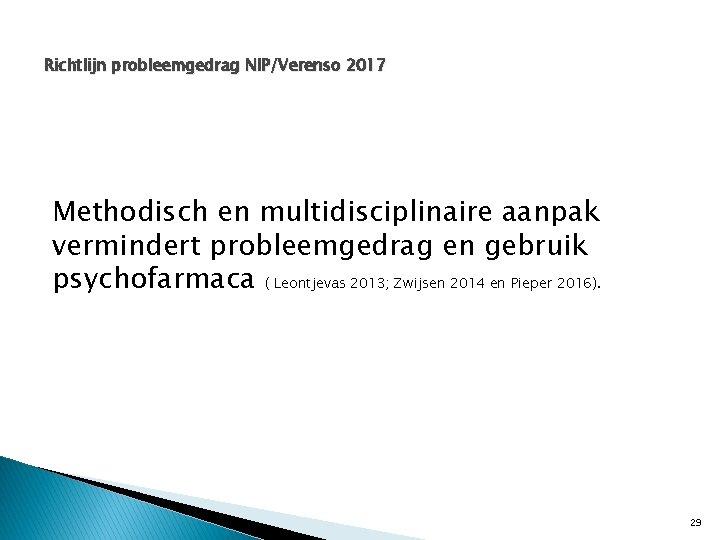 Richtlijn probleemgedrag NIP/Verenso 2017 Methodisch en multidisciplinaire aanpak vermindert probleemgedrag en gebruik psychofarmaca (