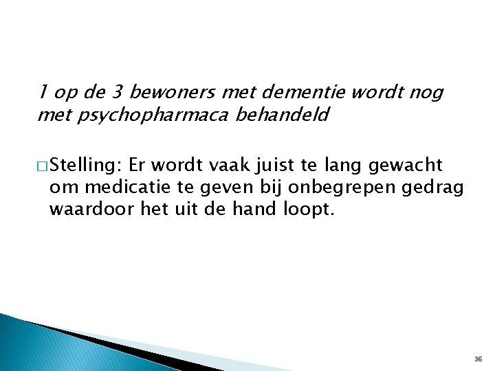 1 op de 3 bewoners met dementie wordt nog met psychopharmaca behandeld � Stelling: