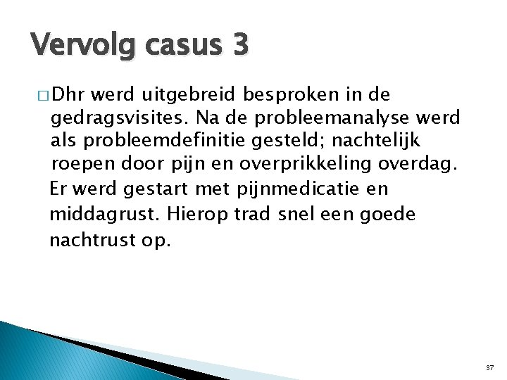 Vervolg casus 3 � Dhr werd uitgebreid besproken in de gedragsvisites. Na de probleemanalyse