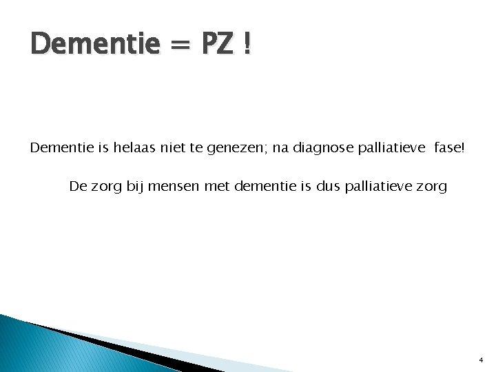 Dementie = PZ ! Dementie is helaas niet te genezen; na diagnose palliatieve fase!