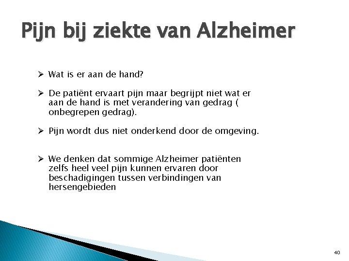 Pijn bij ziekte van Alzheimer Ø Wat is er aan de hand? Ø De
