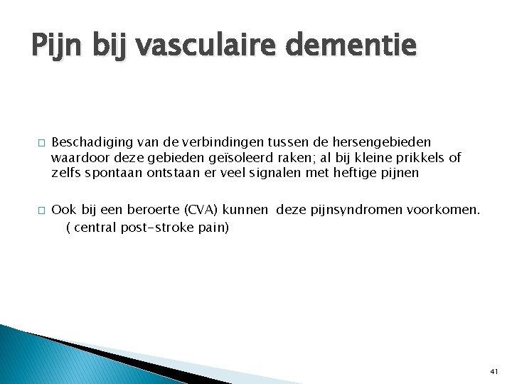 Pijn bij vasculaire dementie � � Beschadiging van de verbindingen tussen de hersengebieden waardoor