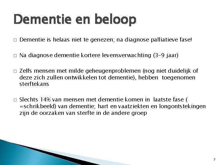 Dementie en beloop � Dementie is helaas niet te genezen; na diagnose palliatieve fase!