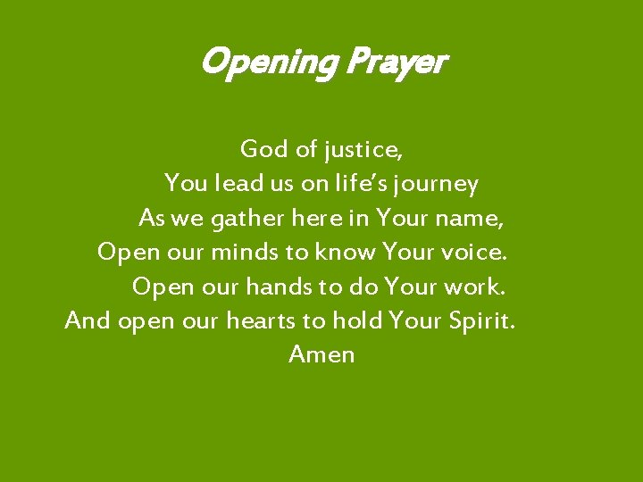 Opening Prayer God of justice, You lead us on life's journey As we gather