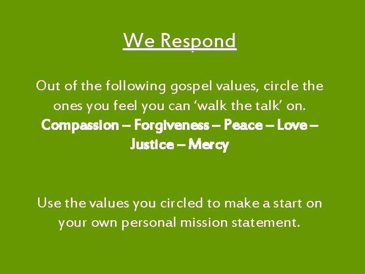 We Respond Out of the following gospel values, circle the ones you feel you