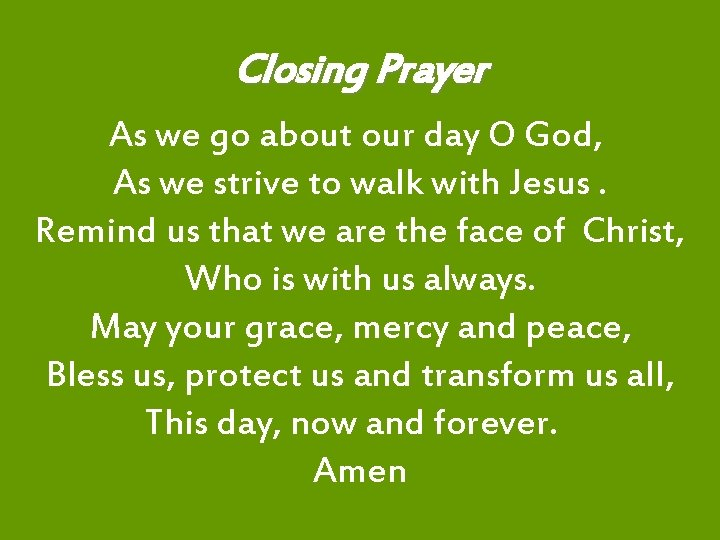 Closing Prayer As we go about our day O God, As we strive to
