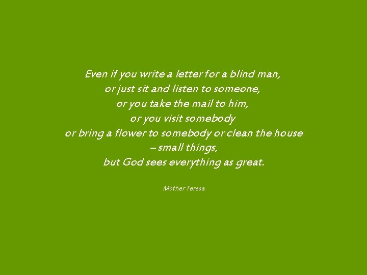 Even if you write a letter for a blind man, or just sit and