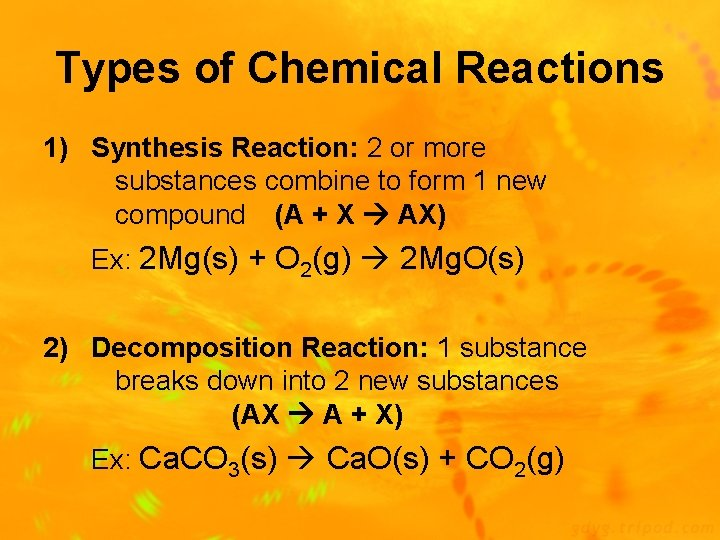 Types of Chemical Reactions 1) Synthesis Reaction: 2 or more substances combine to form