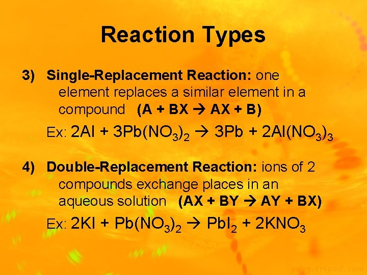 Reaction Types 3) Single-Replacement Reaction: one element replaces a similar element in a compound