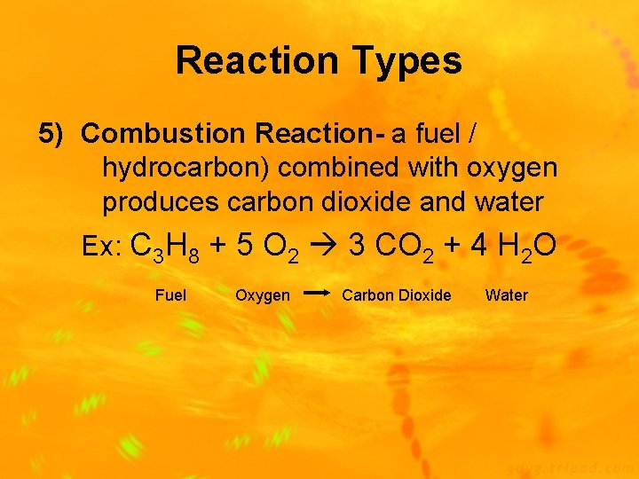 Reaction Types 5) Combustion Reaction- a fuel / hydrocarbon) combined with oxygen produces carbon