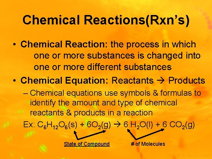 Chemical Reactions(Rxn's) • Chemical Reaction: the process in which one or more substances is
