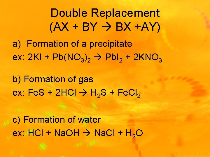 Double Replacement (AX + BY BX +AY) a) Formation of a precipitate ex: 2