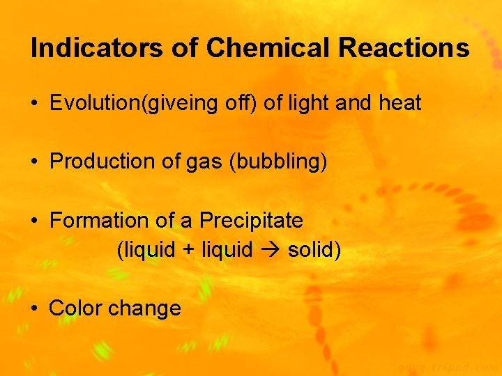 Indicators of Chemical Reactions • Evolution(giveing off) of light and heat • Production of