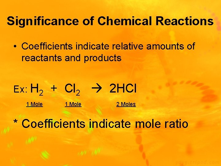 Significance of Chemical Reactions • Coefficients indicate relative amounts of reactants and products Ex: