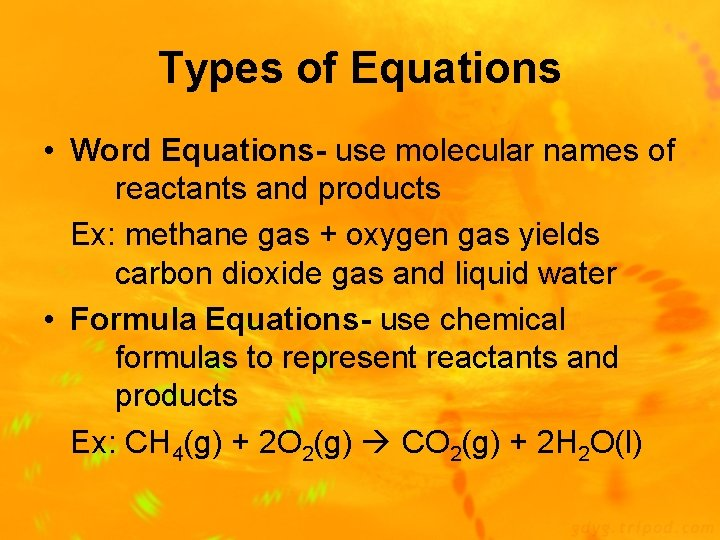 Types of Equations • Word Equations- use molecular names of reactants and products Ex: