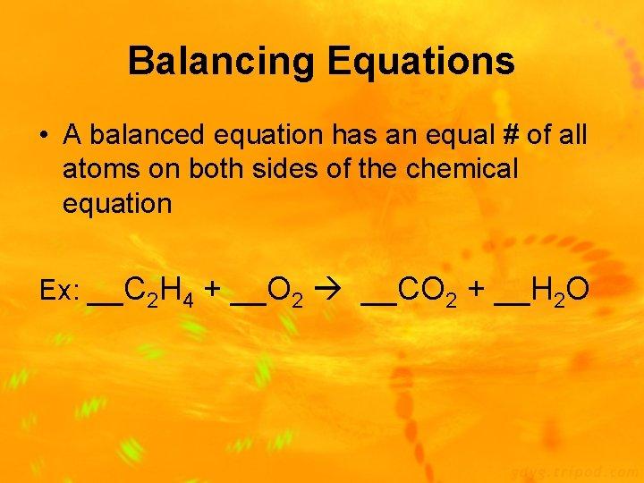 Balancing Equations • A balanced equation has an equal # of all atoms on