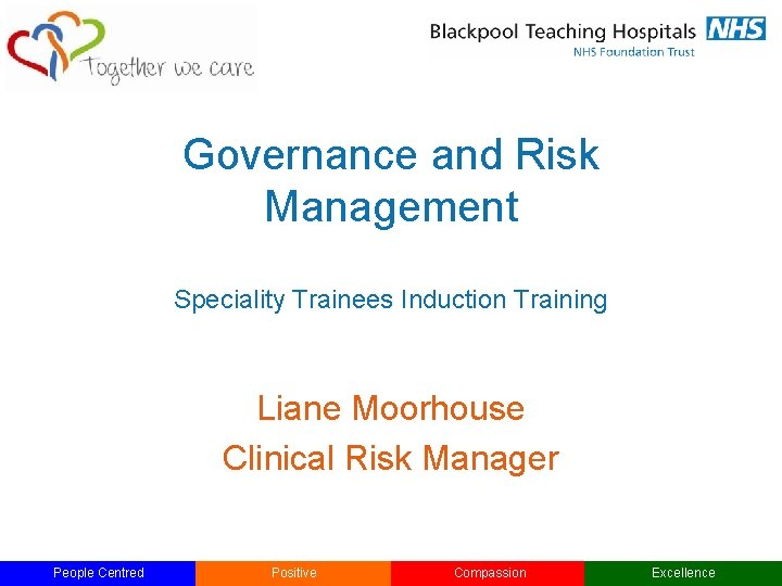 Governance and Risk Management Speciality Trainees Induction Training Liane Moorhouse Clinical Risk Manager People
