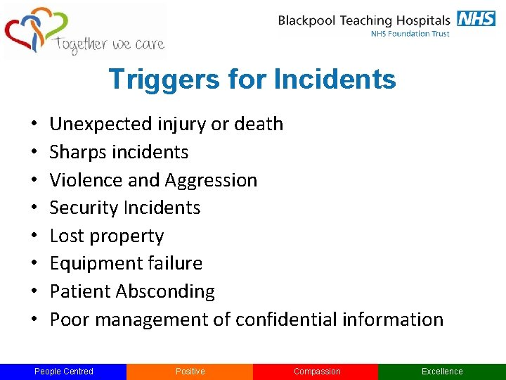 Triggers for Incidents • • Unexpected injury or death Sharps incidents Violence and Aggression