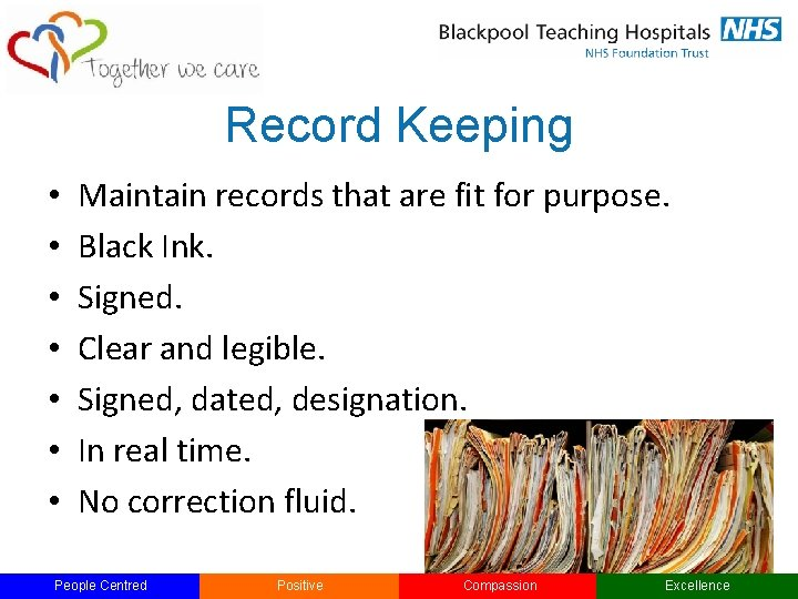 Record Keeping • • Maintain records that are fit for purpose. Black Ink. Signed.