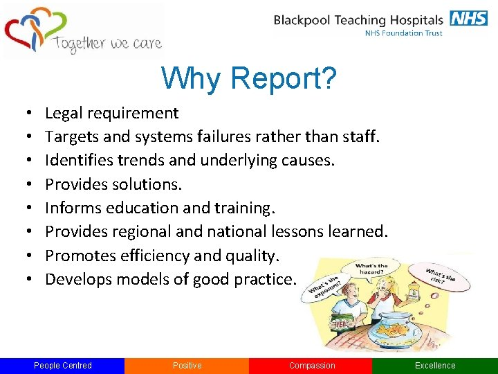 Why Report? • • Legal requirement Targets and systems failures rather than staff. Identifies
