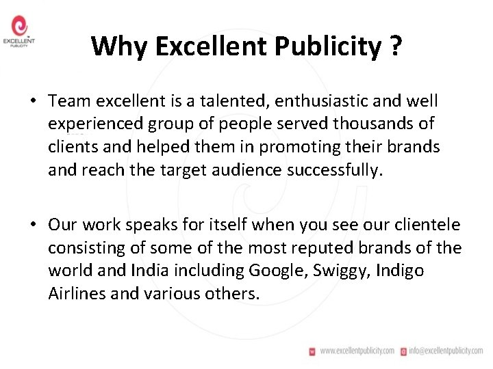 Why Excellent Publicity ? • Team excellent is a talented, enthusiastic and well experienced
