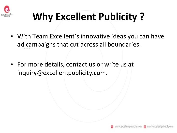 Why Excellent Publicity ? • With Team Excellent's innovative ideas you can have ad