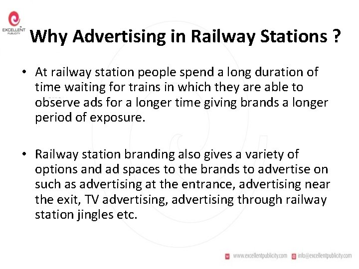 Why Advertising in Railway Stations ? • At railway station people spend a long