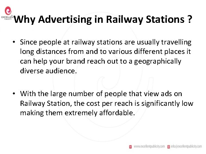 Why Advertising in Railway Stations ? • Since people at railway stations are usually
