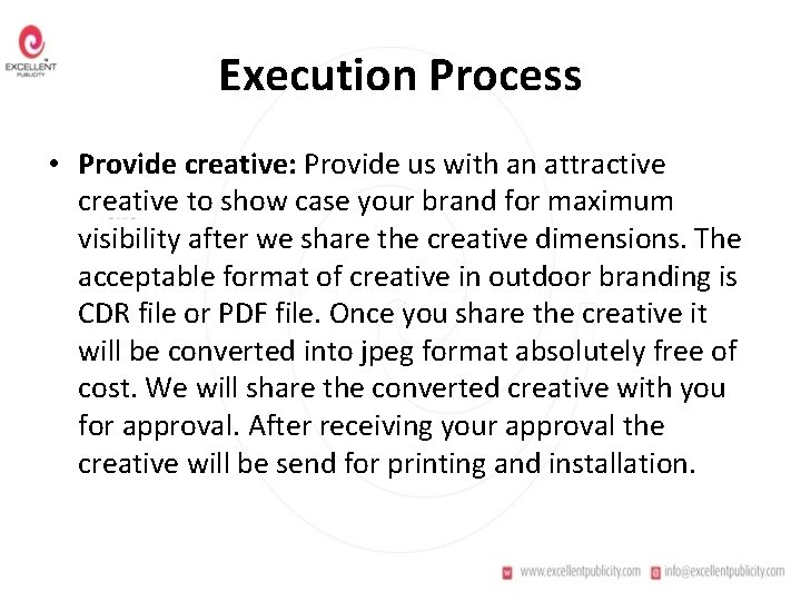 Execution Process • Provide creative: Provide us with an attractive creative to show case