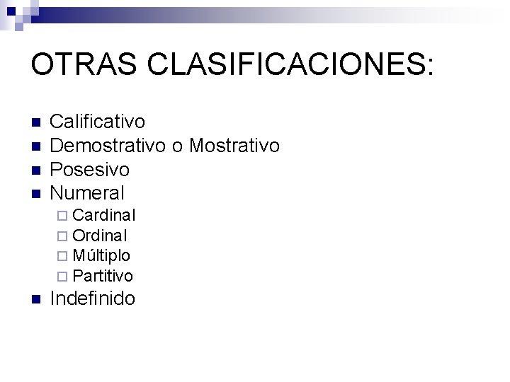 OTRAS CLASIFICACIONES: n n Calificativo Demostrativo o Mostrativo Posesivo Numeral ¨ Cardinal ¨ Ordinal
