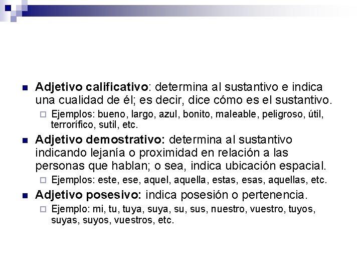 n Adjetivo calificativo: determina al sustantivo e indica una cualidad de él; es decir,