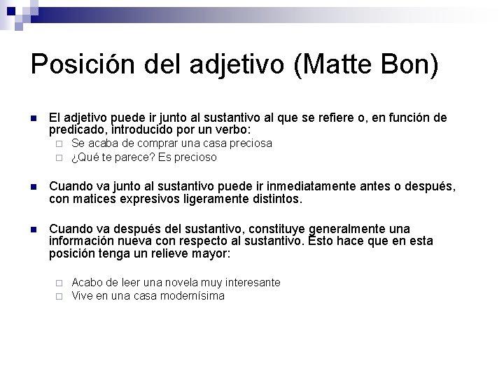 Posición del adjetivo (Matte Bon) n El adjetivo puede ir junto al sustantivo al