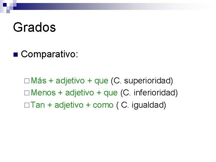 Grados n Comparativo: ¨ Más + adjetivo + que (C. superioridad) ¨ Menos +