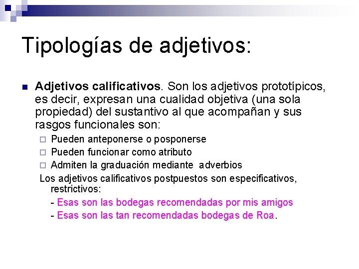 Tipologías de adjetivos: n Adjetivos calificativos. Son los adjetivos prototípicos, es decir, expresan una