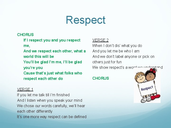 Respect CHORUS If I respect you and you respect me, And we respect each