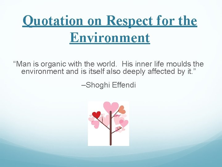 """Quotation on Respect for the Environment """"Man is organic with the world. His inner"""