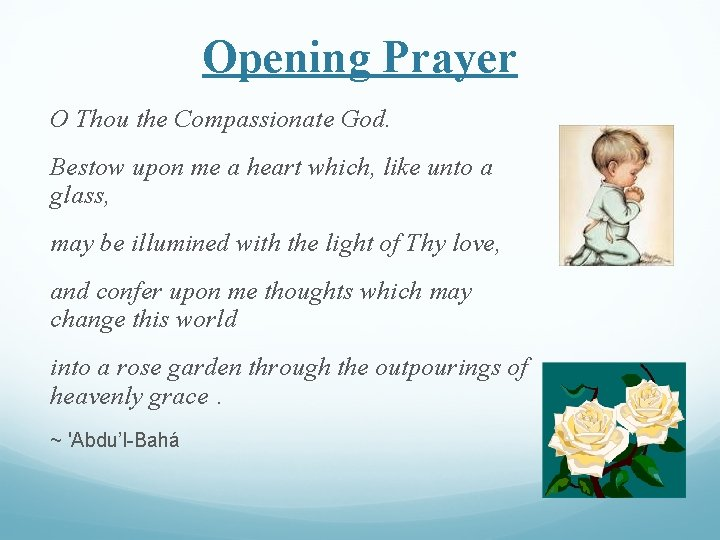 Opening Prayer O Thou the Compassionate God. Bestow upon me a heart which, like