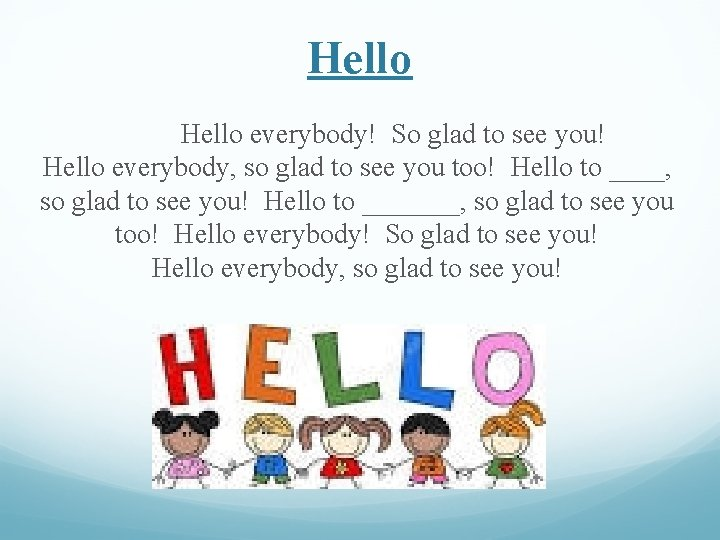 Hello everybody! So glad to see you! Hello everybody, so glad to see you