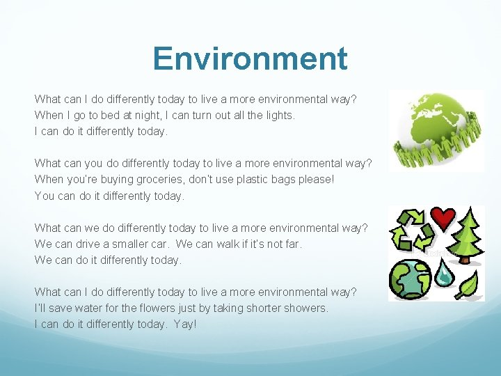 Environment What can I do differently today to live a more environmental way? When