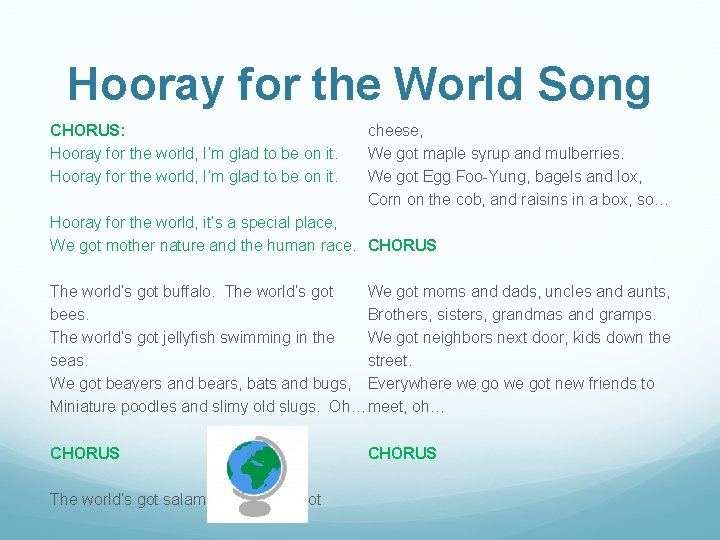 Hooray for the World Song CHORUS: Hooray for the world, I'm glad to be
